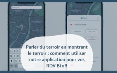 Parler du terroir en montrant le terroir : comment utiliser notre application pour vos RDV BtoB