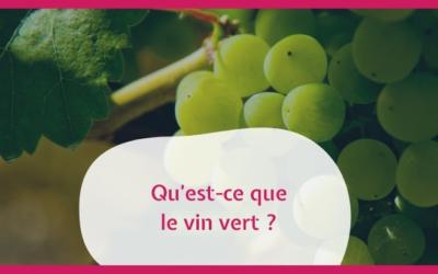 Qu'est-ce que le vin vert ?